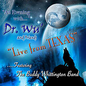 An Evening With Dr. Wu' and Friends: Live from Texas (feat. Buddy Whittington Band) de Dr. Wu' and Friends