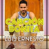 Canción Bonita by Luis Ernesto Pazmiño