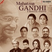 Mahatma Gandhi - A Musical Tribute by Various Artists
