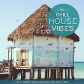 Chill House Vibes Vol 2: Ultimate Chill House Collection by Chill N Chill