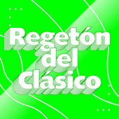 Regetón del Clásico by Various Artists