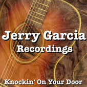 Knockin' On Your Door Jerry Garcia Recordings by Jerry Garcia