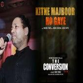Kitne Majboor Ho Gaye (From