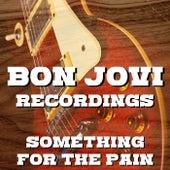 Something For The Pain Bon Jovi Recordings von Bon Jovi