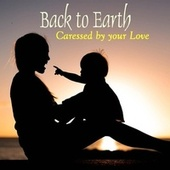 Caressed by Your Love von Back to Earth