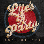 Life's a Party by Josh Grider