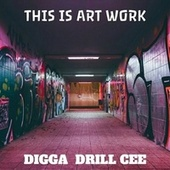 This Is Art Work by Digga Drill Cee