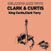 Relaxing Jazz with Clark & Curtis by King Curtis