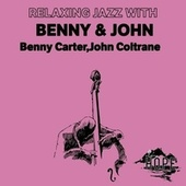 Relaxing Jazz with Benny & John by Benny Carter
