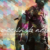 Worship Now by Erskin Anavitarte