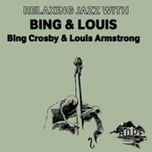 Relaxing Jazz with Bing & Louis by Bing Crosby