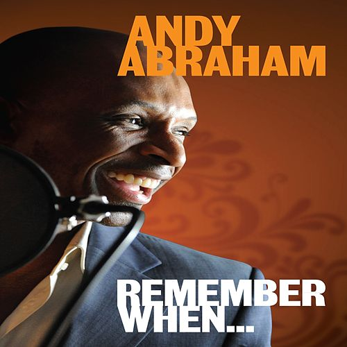 Remember When... by Andy Abraham