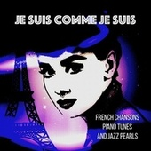 Je suis comme je suis (French Chansons, Piano Tunes, Jazz Pearls) by Various Artists