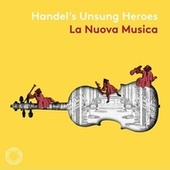 Handel's Unsung Heroes by La Nuova Musica
