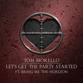 Let's Get The Party Started (feat. Bring Me The Horizon) von Tom Morello, Shea Diamond, Dan Reynolds