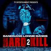 Hard 2 Kill by Bandgang Lonnie Bands