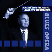 Blues - Opera de Andre Kostelanetz And His Orchestra