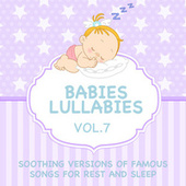 Babies Lullabies - Soothing Versions of Famous Songs for Rest and Sleep, Vol. 7 by Sleeping Bunnies