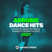 Aerobic Dance Hits 2021: 60 Minutes Mixed for Fitness & Workout 135 bpm/32 Count van Super Fitness