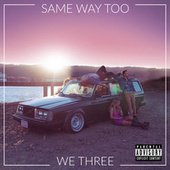 Same Way Too by We Three
