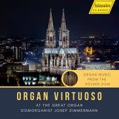 Organ Virtuoso: Organ Music from the Kölner Dom by Josef Zimmermann