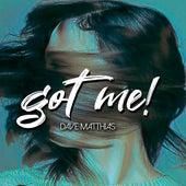 Got Me by Dave Matthias