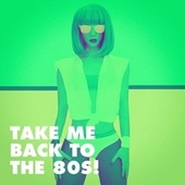 Take Me Back to the 80s! by Génération 80