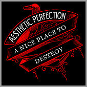 A Nice Place To Destroy by Aesthetic Perfection