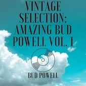 Vintage Selection: Amazing Bud Powell, Vol. 1 (2021 Remastered) by Bud Powell