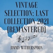 Vintage Selection: Last Collection (2021 Remastered) von Jimmy Witherspoon