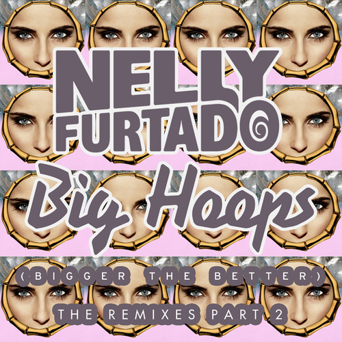 Big Hoops (Bigger The Better) (The Remixes Part 2) by Nelly Furtado