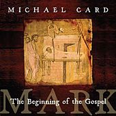 Mark: The Beginning of the Gospel by Michael Card