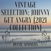 Vintage Selection: Johnny Get Angry (2021 Remastered Collection) by Joanie Sommers