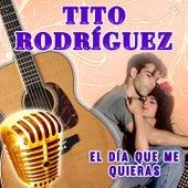 El Día Que Me Quieras by Tito Rodriguez