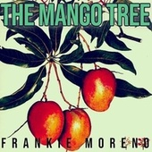 The Mango Tree by Frankie Moreno