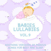 Babies Lullabies - Soothing Versions of Famous Songs for Rest and Sleep, Vol. 9 di Sleeping Bunnies