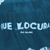 Que Locura (Remix) di DJ Alan