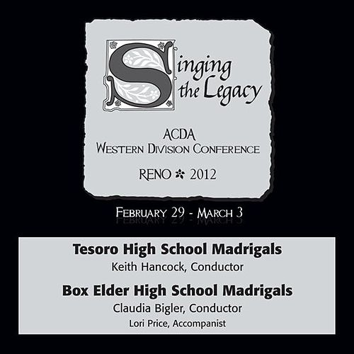 2012 American Choral Directors Association, Western Division (ACDA): Tesoro High School Madrigals & Box Elder High School Madrigals by Various Artists