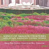 Songs of Small Creatures and Other American Choral Works by Grant Park Chorus