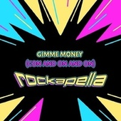 Gimme Money (Con and On and On) by Rockapella