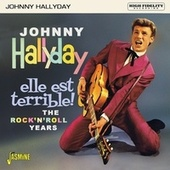 Elle est terrible ! - The Rock 'n' Roll Years by Johnny Hallyday