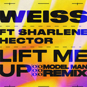 Lift Me Up (Model Man Remix) by Weiss