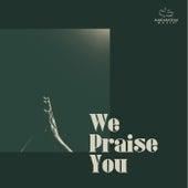 We Praise You by Marantha Music
