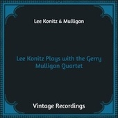 Lee Konitz Plays with the Gerry Mulligan Quartet (Hq Remastered) by Lee Konitz