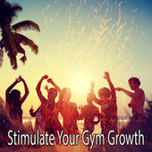 Stimulate Your Gym Growth by Ibiza Fitness Music Workout