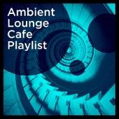 Ambient Lounge Cafe Playlist by Lounge Café