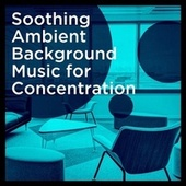 Soothing Ambient Background Music for Concentration von Soothing Music for Sleep Academy