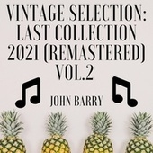 Vintage Selection: Last Collection (2021 Remastered), Vol. 2 by John Barry