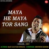 Maya He Maya Tor Sang by Dev