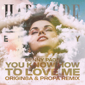 You Know How To Love Me (Origin8a & Propa Remix) by Benny Page